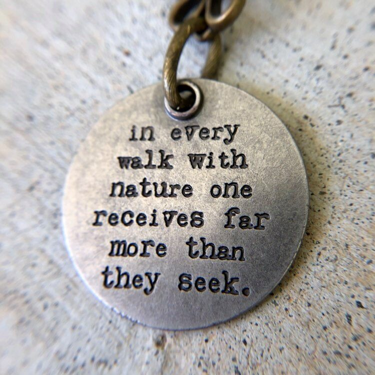 In Every Walk with Nature One Receives Far More Than They Seek...necklace