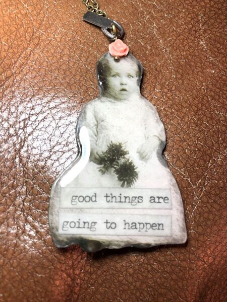 Good Things are Going to Happen, Baby Girl...necklace